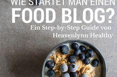 Wie startet man einen Food Blog? Ein Step by Step Guide von Heavenlynn Healthy - de.heavenlynnhealthy.com