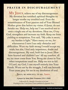 """What a beautiful prayer to remember! John Neumann put into words what I can't seem to explain for myself. Prayer in Discouragement by St. From the book """"Praying to Our Lord Jesus Christ"""" by Fr. Faith Prayer, God Prayer, Power Of Prayer, Healing Prayer, Novena Prayers, Catholic Prayers, Catholic Confirmation, Special Prayers, Christian Prayers"""