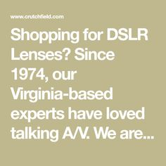 Shopping for DSLR Lenses? Since 1974, our Virginia-based experts have loved talking A/V. We are here to help you choose the best option for your needs! Enjoy lifetime tech support and free shipping with delivery in 3 days or less. Call or chat with us today for free personalized advice from an A/V enthusiast.
