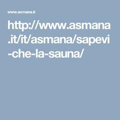 http://www.asmana.it/it/asmana/sapevi-che-la-sauna/