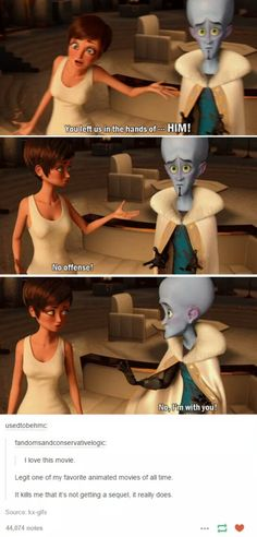Nah, a sequel would ruin it <-- I definitely agree. Love Megamind so much. I watched it every day for two weeks when I got the DVD.