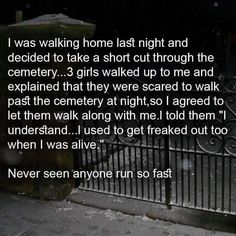 Dark Humor: walking home through the cemetery. So funny - like a college hell week prank! Really Funny Memes, Stupid Funny Memes, Funny Relatable Memes, Haha Funny, Funny Texts, Funny Shit, Funny Stuff, Funny Things, Bad Memes