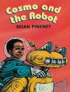 Cosmo and the Robot by Brian Pinkney, Author, Brian Pinkney Book Reviews For Kids, Black Characters, Boys Life, American Children, Book Jacket, Classic Comics, Book Cover Art, Vintage Children's Books, Book Activities