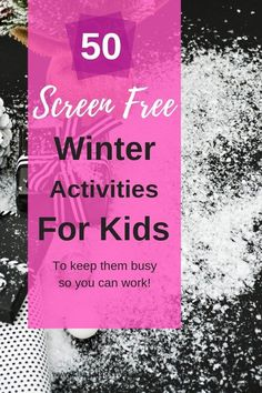 50 screen free winter activities for kids to keep them busy while you work