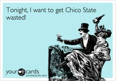 Tonight, I want to get Chico State wasted!