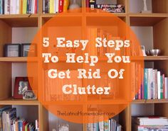 5 Easy Steps To Help You Get Rid Of Clutter. Great tips for organizing your stash.