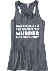Someone Call 911 I'm About To Murder This Workout Shirt - Crossfit Shirt - Workout Tank Top