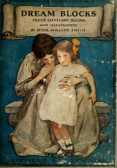 'Dream Blocks' by Aileen Cleveland Higgins with illustrations by Jessie Wilcox Smith. Duffield and Co., New York, 1908