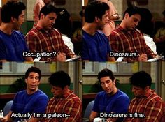 "When Joey wrote down Ross' occupation on the hospital paperwork. | 26 ""Friends"" Quotes Guaranteed To Make You Laugh Every Time"