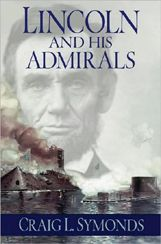 Lincoln and His Admirals: Abraham Lincoln, the U.s. Navy, and the Civil War...