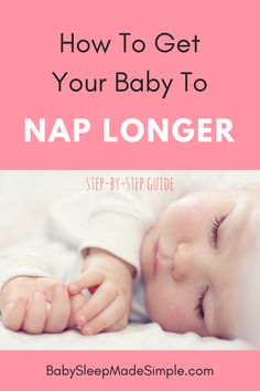 How to extend your baby's short naps and get baby to nap longer everyday in 9 simple steps!
