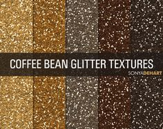 Coffee Bean Glitter Textures by SonyaDeHart on Creative Market
