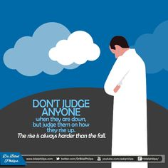 """The Prophet (pbuh) said, """"Look to those below you and not to those above, as it is more suitable to remember the blessings of Allah granted to you."""" (Bukhari & Muslim)"""