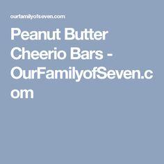 Peanut Butter Cheerio Bars - OurFamilyofSeven.com