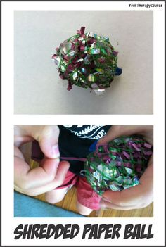 Shredded Paper Ball  -  Pinned by @PediaStaff – Please Visit http://ht.ly/63sNt for all our pediatric therapy pins