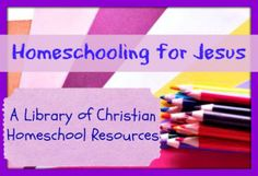 Homeschooling for Jesus - A Library of Christian Homeschool Resources
