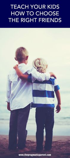 6 Encouraging ways parents can teach their children how to choose the right friends & have meaningful friendships. Having positive relationships bring joy and lasting memories for children. Demonstrate the supportive qualities in your own relationships so your children understand the good qualities to look for when choosing the right friends, but also what bad qualities to steer clear of.