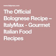 The Official Bolognese Recipe – ItalyMax - Gourmet Italian Food Recipes