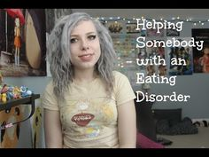 Helping Somebody with an Eating Disorder (❀」╹□╹)」*・ - YouTube