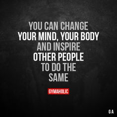 You can change your mind, your body and inspire other people to do the same. More motivation: https://www.gymaholic.co #fitness #motivation #gymaholic