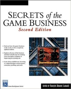 Secrets of the game business / edited by François Dominic Laramée