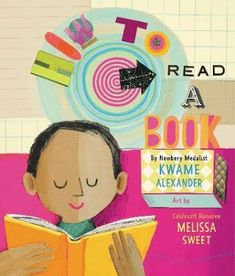 Carole's Chatter: How to Read A Book by Kwame Alexander, Illustrated by Melissa Sweet