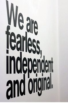 "Quote of the day.. ""We are fearless, independent and original"""