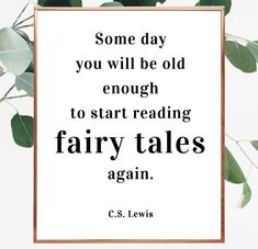 Some day you will be old enough to start reading fairy tales again C.S. Lewis quote. Quote about fairy tales. Fairy tales saying. CS Lewis quote. Printable. Digital Download #instantdownload #cslewis #print #typography #someday #old #digital #fairytale