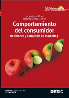 El Comportamiento del consumidor : decisiones y estrategia de marketing / Javier Alonso Rivas, Ildefonso Grande Esteban