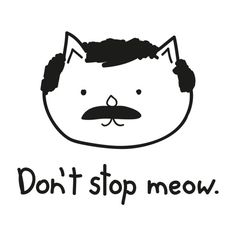 Dont stop meow!!!