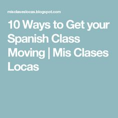 10 Ways to Get your Spanish Class Moving | Mis Clases Locas