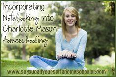 Incorporating Notebooking into Charlotte Mason Homeschooling @ SoYouCallYourselfaHomeschooler.com