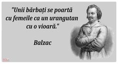 """""""Unii barbati se poata cu femeile ca un urangutan cu o vioara """" - H. de Balzac"""