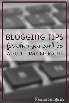 Not everyone can be a full-time blogger. And that's okay. Here are my tips for doing the best you can as a part-time blogger. #pblogger #bloggingtips #blogworkshop