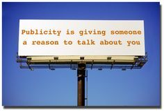 Food For Thought: Publicity is giving someone a reason to talk about you