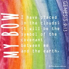 I have placed my bow in the clouds; it will be the symbol of the covenant between me and the earth. Genesis 9:13