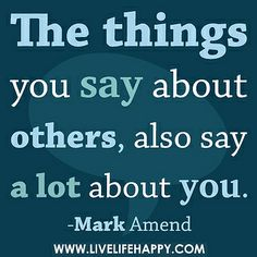 The things you say about others, also say a lot about you. by deeplifequotes, via Flickr