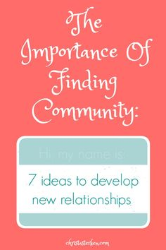 The Importance Of Finding Community: 7 ideas to develop new relationships…