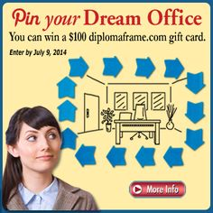 Enter the Frame My #DreamOffice Pinterest Contest today for your change to win a $100 diplomaframe.com gift card! Expires on July 9, 2014.