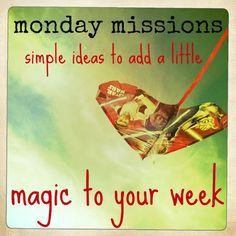 a new mission for your family every monday - get creative! change your routine! parenting-with-presence
