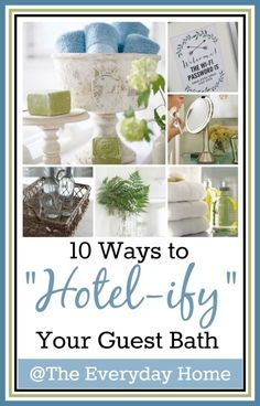 10-Ways to Create a Spa Like Guest Bath-from The Everyday Home
