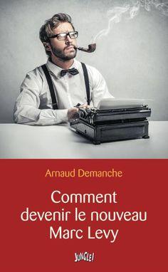 Ecrivailleurs : Et si les recettes d'Arnaud Demanche pour devenir le nouveau Marc Lévy étaient vraies ?