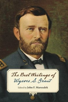 The Best Writings Of Ulysses S. Grant