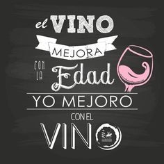 """""""El vino mejora con la edad, yo mejoro con el vino"""" #vino #beber #borracha"""