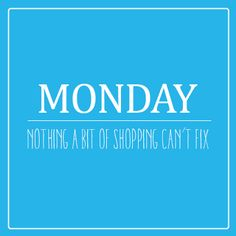 Nothing a bit of #shopping can't fix! #monday #quote www.giveasyoulive.com