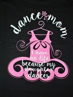 Southern Chics Dance Mom Have No Life bc My Daughter Dances Girlie Bright T Shirt