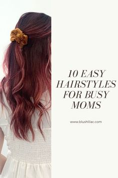 Just because you're busy doesn't mean you have to sacrifice your own style.  Here are 10 easy hairstyles that will take you 5 minutes or less!