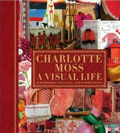 In this book, Charlotte Moss combines her own scrapbooks with those of notable, stylish women.