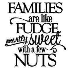 Love this quote,it's so true. I have the best & craziest family ever. Love them all.