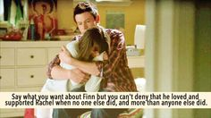 Say what you want about Finn but you can't deny that he loved and supported Rachel when no one else did, and more than anyone else did. Glee Rachel And Finn, Lea And Cory, Glee Memes, Glee Quotes, Finn Hudson, Glee Club, Cory Monteith, Song Playlist, Lea Michele